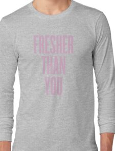 Fresher Than You Long Sleeve T-Shirt