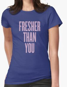 Fresher Than You Womens Fitted T-Shirt