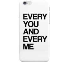Every me and every you iPhone Case/Skin