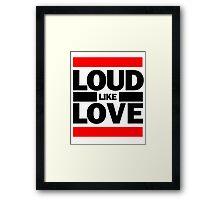 Loud Like Love Framed Print