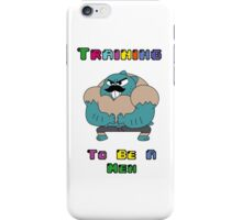 Training To Be A Men  iPhone Case/Skin