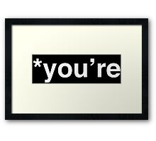"""Wrong """"You're,"""" My Friend (White Text) Framed Print"""