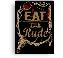 EAT THE RUDE (1) Canvas Print