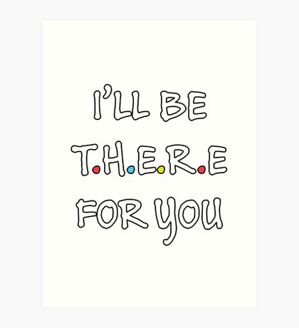 I'll be there for you (White/Colour) Art Print