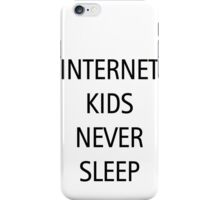 INTERNET KIDS NEVER SLEEP iPhone Case/Skin