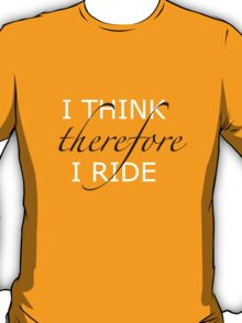 I think therefore I ride T-Shirt