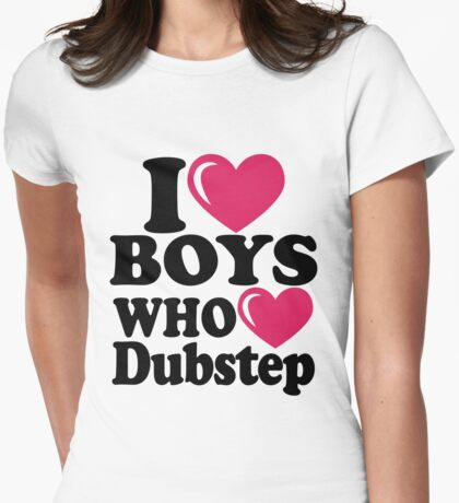 I Boys Who Dubstep Womens Fitted T-Shirt