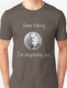 Psychoanalytic/Freud- Keep talking, I'm diagnosing you Unisex T-Shirt
