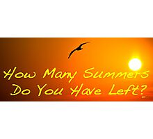 How many Summers do you have left? Photographic Print