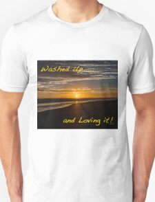 Washed Up and loving it! T-Shirt