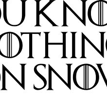 You Know Nothing Jon Snow by goofyjeremy