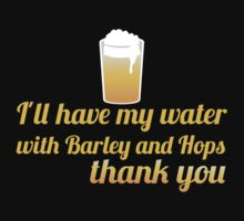 I'll have my water with barley and hops please (beer) by jazzydevil