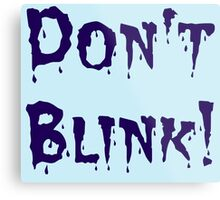 Don't Blink! Metal Print