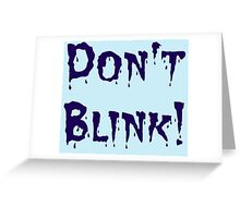 Don't Blink! Greeting Card