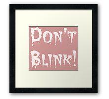 Don't Blink! (2) Framed Print