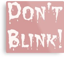 Don't Blink! (2) Metal Print