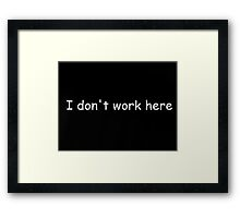 I don't work here Framed Print