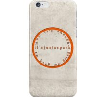 It's Just A Spark iPhone Case/Skin