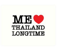 ME LOVE THAILAND LONGTIME Art Print
