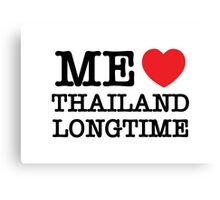 ME LOVE THAILAND LONGTIME Canvas Print
