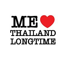 ME LOVE THAILAND LONGTIME Photographic Print
