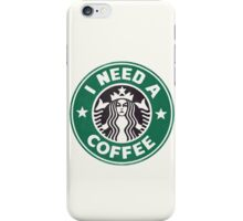 I need a coffee! iPhone Case/Skin