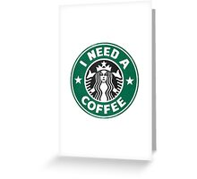 I need a coffee! Greeting Card