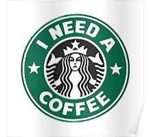 I need a coffee! Poster