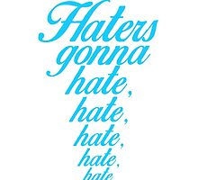 """""""Haters gonna hate..."""" Taylor Swift, 1989 (BLUE) by Emma Davis"""