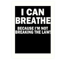 I Can Breathe Cuz I Don't Break The Law Art Print