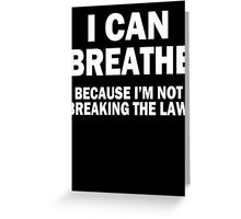 I Can Breathe Cuz I Don't Break The Law Greeting Card
