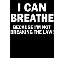 I Can Breathe Cuz I Don't Break The Law Photographic Print