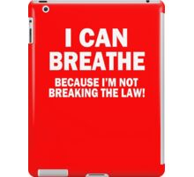 I Can Breathe Cuz I Don't Break The Law iPad Case/Skin