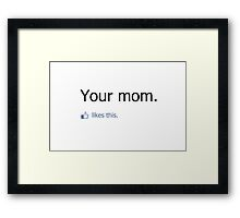 Your mom likes this. Framed Print