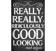 Really, really, ridiculously good looking (Zoolander). Photographic Print
