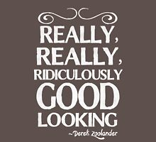 Really, really, ridiculously good looking (Zoolander). Unisex T-Shirt