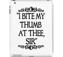 I BITE MY THUMB AT THEE, SIR. iPad Case/Skin