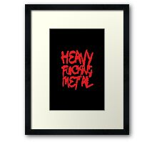 Heavy Fxxking Metal Framed Print