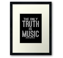 Jack Kerouac The Only Truth is Music Framed Print