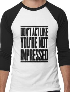DON'T ACT LIKE YOU'RE NOT IMPRESSED Men's Baseball ¾ T-Shirt