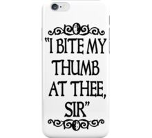 I BITE MY THUMB AT THEE, SIR. iPhone Case/Skin