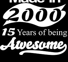 Made in 2000... 15Years of being Awesome by fancytees