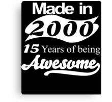 Made in 2000... 15Years of being Awesome Canvas Print