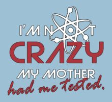 I'not crazy my mother had me tested-Sheldon Kids Clothes