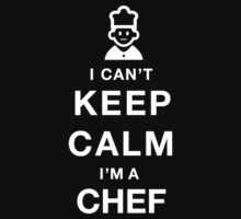 I Can't Keep Calm I'M a Chef - T-Shirts & Hoodies by awesomearts