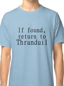 If found, return to Thranduil Classic T-Shirt