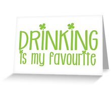 Drinking is my FAVOURITE  funny beer St Patricks day green design Greeting Card