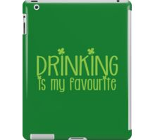 Drinking is my FAVOURITE  funny beer St Patricks day green design iPad Case/Skin