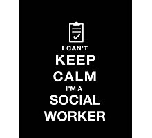 I Can't Keep Calm I'M a Social Worker - T-Shirts & Hoodies Photographic Print