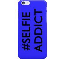 #Selfie Addict iPhone Case/Skin